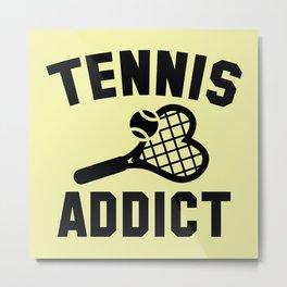 Tennis Addict Metal Print