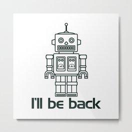 I'll be back… retro robot Metal Print