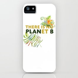 There is no Planet B design iPhone Case