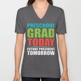 Preschool Grad Today Future President Tomorrow  Unisex V-Neck