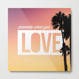 Promote What You Love Metal Print