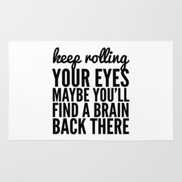 Keep Rolling Your Eyes Maybe You'll Find a Brain Rug