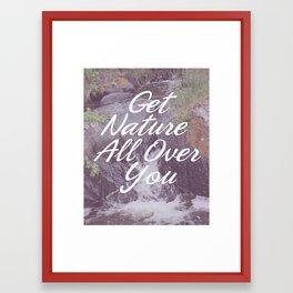 Get Nature All Over You Framed Art Print