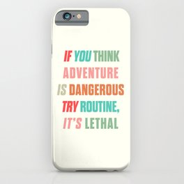 Paulo Coelho quote, if you think adventure is dangerous, try routine, it's lethal, wanderlust quotes iPhone Case