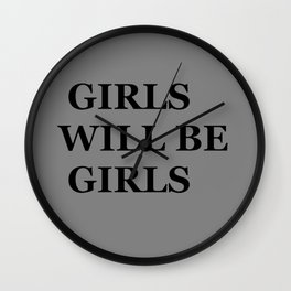 """ GIRLS WILL BE GIRLS"" UNIVERSAL TRUTH FOLK SAYINGS Wall Clock"