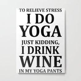To Relieve Stress I Do Yoga... Metal Print