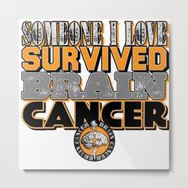 Someone I love survived brain cancer. Metal Print