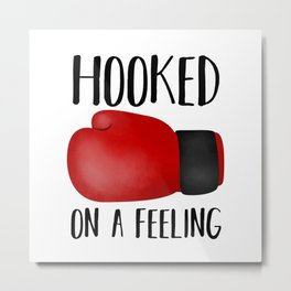 Hooked On A Feeling | Boxing Glove Metal Print