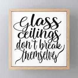 Feminist Quote - Glass Ceilings Don't Break Themselves Framed Mini Art Print