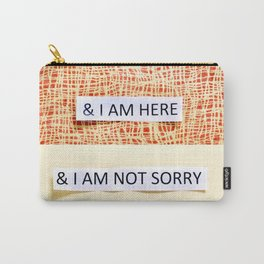 & I AM HERE & I AM NOT SORRY (mantra, positive affirmations, self-esteem, quote, text art) Carry-All Pouch