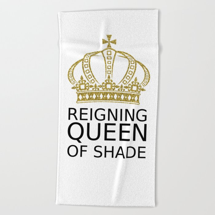 Reigning Queen of Shade Beach Towel