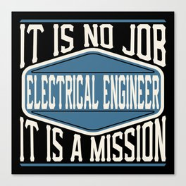 Electrical Engineer  - It Is No Job, It Is A Mission Canvas Print