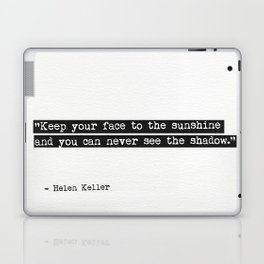 Keep your face to the sunshine and you can never see the shadow. Helen Keller Laptop & iPad Skin