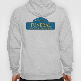 It's Your Funeral Home Hoody