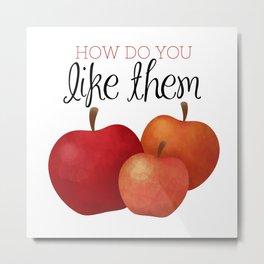 How Do You Like Them Apples Metal Print