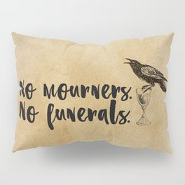 No Mourners, No Funerals [Six of Crows] Pillow Sham
