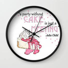 a party without cake is just a meeting Wall Clock