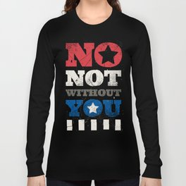 No, Not Without You!! Long Sleeve T-shirt