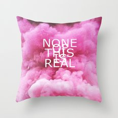 NONE OF THIS IS REAL Throw Pillow