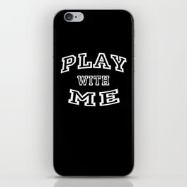 Play with me iPhone Skin
