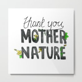 thank you mother nature bee edition Metal Print