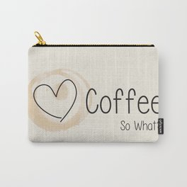 I Heart Coffee... So What? Carry-All Pouch