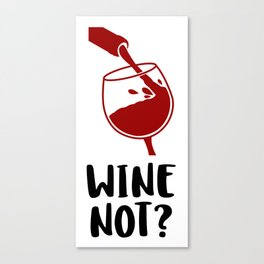 WINE NOT? Canvas Print