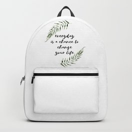 everyday is a chance to change your life Backpack