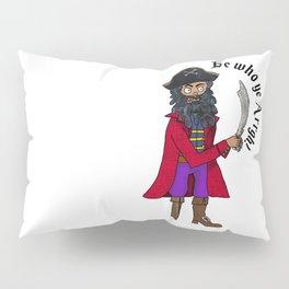 Be who ye Arrgh! Pillow Sham
