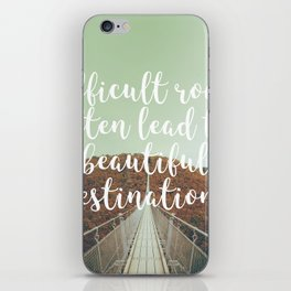 Difficult roads often lead to beautiful destinations iPhone Skin