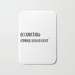 Occupation: aspiring beam of light. Bath Mat