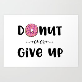 Donut Ever Give Up Art Print
