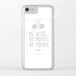 Be Wise Be Brave Be Tricky Clear iPhone Case