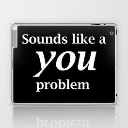 Sounds Like A You Problem - black background Laptop & iPad Skin