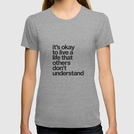 It's Okay To Live a Life That Others Don't Understand motivational self care typography black-white T-shirt