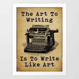 Writer Writers The Art To Writing Is To Write Like Art Art Print