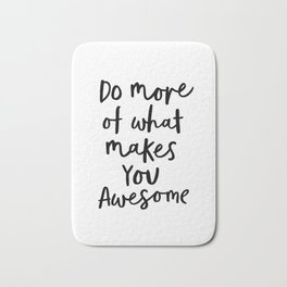 Do More of What Makes You Awesome black-white typography poster black and white wall home decor Bath Mat