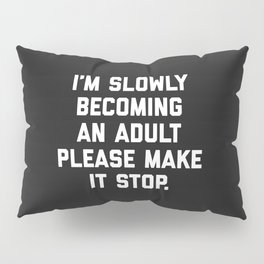 Slowly Becoming An Adult Funny Saying Pillow Sham