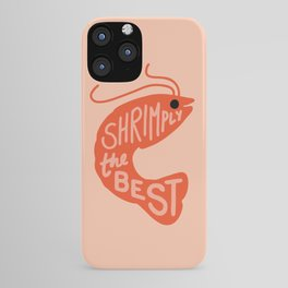 Shrimply the Best iPhone Case