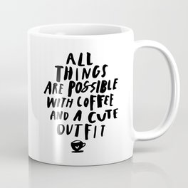 All Things Are Possible With Coffee and a Cute Outfit black-white typography home wall office decor Coffee Mug