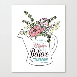 To Plant a Garden is to Believe in Tomorrow Quote Canvas Print