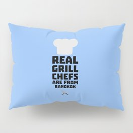 Real Grill Chefs are from Bangkok T-Shirt D47nz Pillow Sham