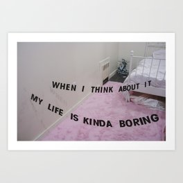 My Life Is Kinda Boring Art Print