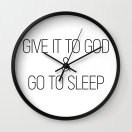 Give it to God and go to sleep #minimalist #quotes #inspirational Wall Clock