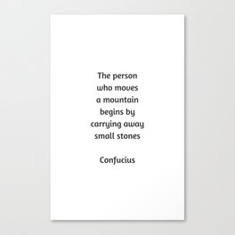 Confucius Motivational Quote - The person who moves a mountain begins by carrying away small stones Canvas Print