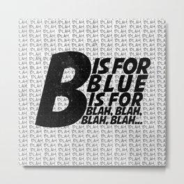 B is for Blah Blah Metal Print