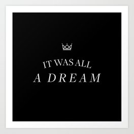 It was all a dream... Art Print