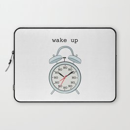 Wake up.NO Laptop Sleeve