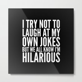 I TRY NOT TO LAUGH AT MY OWN JOKES (Black & White) Metal Print