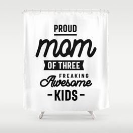 Proud Mom Of Three Freaking Awesome Kids Shower Curtain